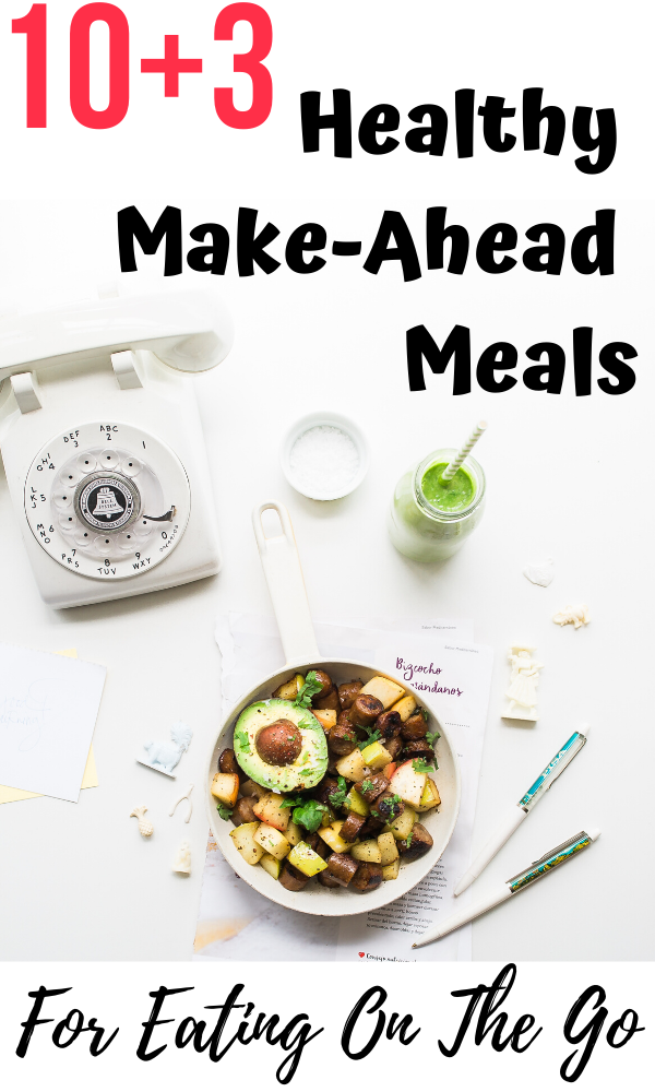 10+3 Healthy Make-Ahead Meals For Eating On The Go